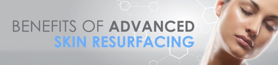 Benefits Of Advanced Skin Resurfacing